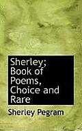 Sherley; Book of Poems, Choice and Rare