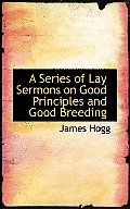 A Series of Lay Sermons on Good Principles and Good Breeding