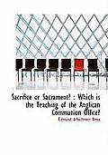 Sacrifice or Sacrament?: Which Is the Teaching of the Anglican Communion Office?
