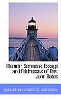 Memoir, Sermons, Essays and Addresses of REV. John Bates
