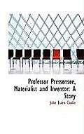Professor Pressensee, Materialist and Inventor: A Story