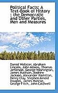 Political Facts: A Text-Book of History; The Democratic and Other Parties, Men and Measures
