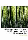 A Missionary's Return to Judaism; The Truth about the Christian Missions to the Jews