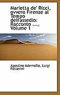 Marietta de' Ricci, Ovvero Firenze Al Tempo Dell'assedio: Racconto ..., Volume 1