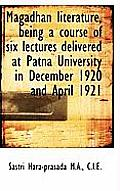 Magadhan Literature, Being a Course of Six Lectures Delivered at Patna University in December 1920 a