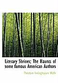 Literary Shrines; The Haunts of Some Famous American Authors