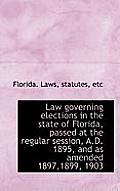 Law Governing Elections in the State of Florida, Passed at the Regular Session, A.D. 1895, and as Am