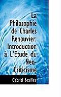 La Philosophie de Charles Renouvier: Introduction L' Tude Du N O-Criticisme