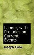 Labour, with Preludes on Current Events