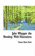John Whopper the Newsboy. with Illustrations