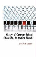 History of Common School Education, an Outline Sketch
