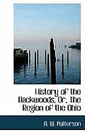 History of the Backwoods, Or, the Region of the Ohio