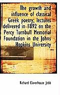 The Growth and Influence of Classical Greek Poetry; Lectures Delivered in 1892 on the Percy Turnbull