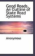 Good Roads, an Outline of State Road Systems