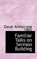 Familiar Talks on Sermon Building