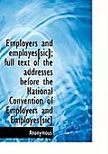 Employers and Employes[sic]; Full Text of the Addresses Before the National Convention of Employers