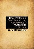 Dave Porter on Cave Island: Or, a Schoolboy's Mysterious Mission