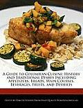 A Guide to Columbian Cuisine: History and Traditional Dishes Including Appetizers, Breads, Main Courses, Beverages, Fruits, and Desserts
