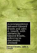 A Correspondence Between Edward Brooks and John A. Lowell, with Remarks by Edward Brooks, Referring