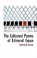 The Collected Poems of Edmund Gosse