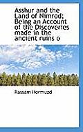 Asshur and the Land of Nimrod; Being an Account of the Discoveries Made in the Ancient Ruins O