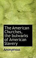 The American Churches, the Bulwarks of American Slavery