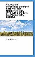 Collections Concerning the Early History of the Founders of New Plymouth: The First Colonists of Ne