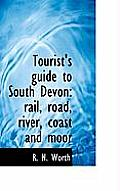 Tourist's Guide to South Devon: Rail, Road, River, Coast and Moor