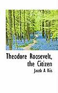 Theodore Roosevelt, the Citizen