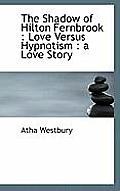 The Shadow of Hilton Fernbrook: Love Versus Hypnotism: A Love Story