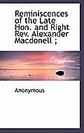 Reminiscences of the Late Hon. and Right REV. Alexander Macdonell;