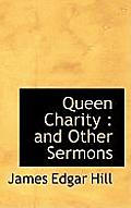 Queen Charity: And Other Sermons