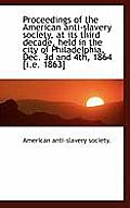 Proceedings of the American Anti-Slavery Society, at Its Third Decade, Held in the City of Philadelp