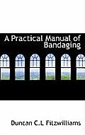A Practical Manual of Bandaging