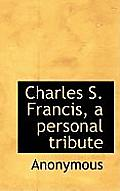 Charles S. Francis, a Personal Tribute