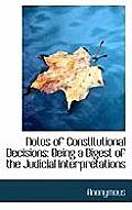 Notes of Constitutional Decisions: Being a Digest of the Judicial Interpretations