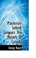 MacKenzie Selkirk Simpson the Makers of Canada