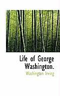 The Life of George Washington, Commander -In-Chief of the American Armies, Volume IV