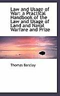 Law and Usage of War: A Practical Handbook of the Law and Usage of Land and Naval Warfare and Prize