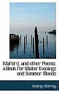 Islaford, and Other Poems: A Book for Winter Evenings and Summer Moods