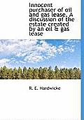 Innocent Purchaser of Oil and Gas Lease. a Discussion of the Estate Created by an Oil & Gas Lease