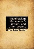 Imagination; The Maniac's Dream, and Other Poems;