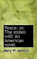 Peace: Or, the Stolen Will! an American Novel