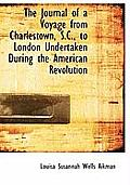 The Journal of a Voyage from Charlestown, S.C., to London Undertaken During the American Revolution