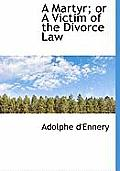 A Martyr; Or a Victim of the Divorce Law
