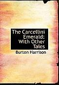 The Carcellini Emerald: With Other Tales