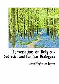 Conversations on Religious Subjects, and Familiar Dialogues