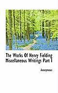 The Works of Henry Fielding Miscellaneous Writings Part I