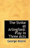 The Strike at Arlingford: Play in Three Acts