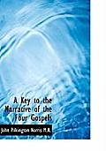 A Key to the Narrative of the Four Gospels